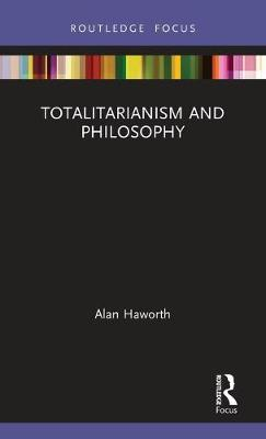 Totalitarianism and Philosophy by Alan Haworth