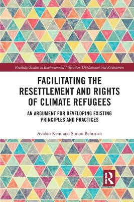 Facilitating the Resettlement and Rights of Climate Refugees: An Argument for Developing Existing Principles and Practices book