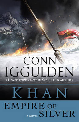 Khan: Empire of Silver by Conn Iggulden
