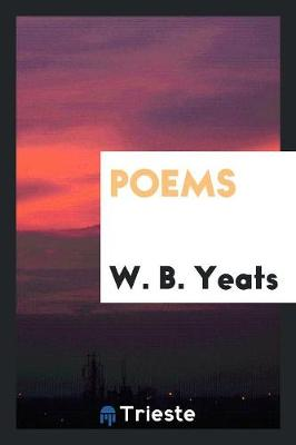 Poems by W B Yeats