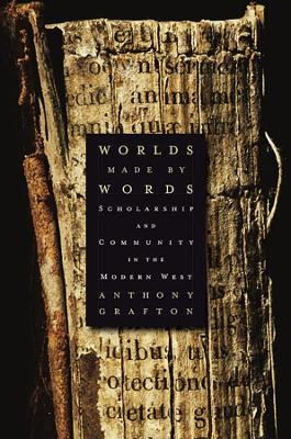 Worlds Made by Words by Anthony Grafton