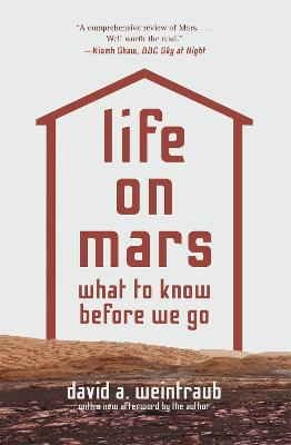 Life on Mars: What to Know Before We Go by David A. Weintraub