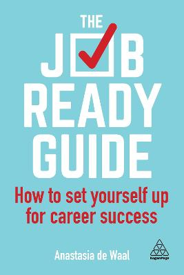The Job-Ready Guide: How to Set Yourself Up for Career Success by Anastasia de Waal