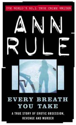 Every Breath You Take by Ann Rule