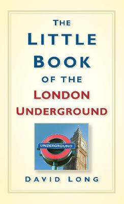 The Little Book of the London Underground by David Long