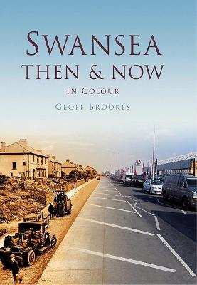 Swansea Then & Now by Geoff Brookes