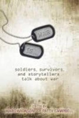 War Is...Soldiers, Survivors And Storyte by Marc Aronson