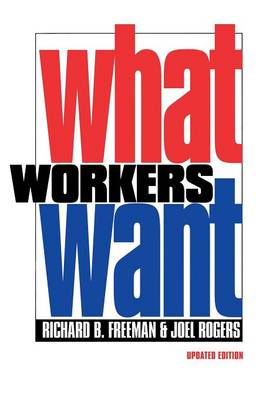 What Workers Want by Richard B. Freeman