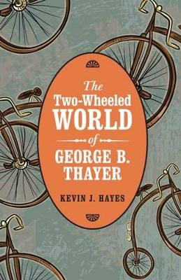 The Two-Wheeled World of George B. Thayer by Kevin J. Hayes