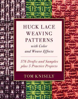 Huck Lace Weaving Patterns with Color and Weave Effects: 576 Drafts and Samples Plus 5 Practice Projects by Tom Knisely
