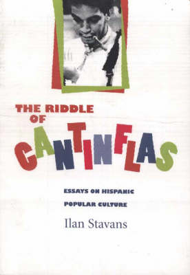 Riddle of the Catinflas: Essays on Hispanic Popular Culture by Ilan Stavans