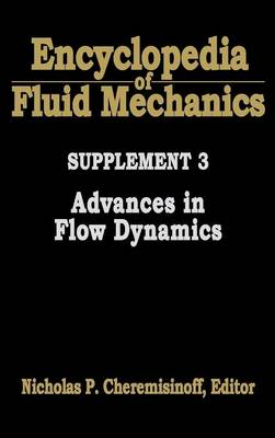 Encyclopedia of Fluid Mechanics Encyclopedia of Fluid Mechanics: Supplement 3 Advances in Flow Dynamics Supplement 3 by Nicholas P. Cheremisinoff