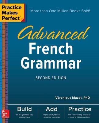 Practice Makes Perfect: Advanced French Grammar, Second Edition by Veronique Mazet