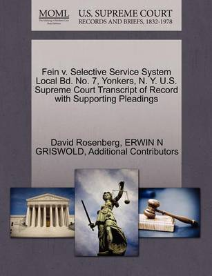 Fein V. Selective Service System Local Bd. No. 7, Yonkers, N. Y. U.S. Supreme Court Transcript of Record with Supporting Pleadings by David Rosenberg