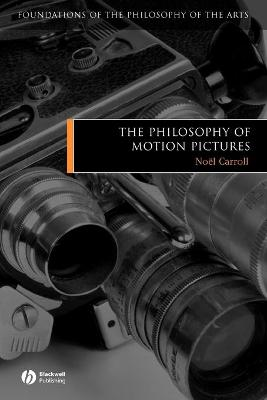 Philosophy of Motion Pictures by Noel Carroll
