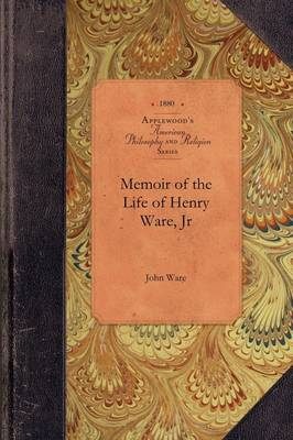 Memoir of the Life of Henry Ware, Jr by John Ware