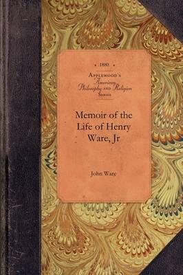 Memoir of the Life of Henry Ware, Jr by John Ware