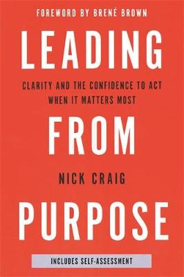 Leading from Purpose: Clarity and confidence to act when it matters book