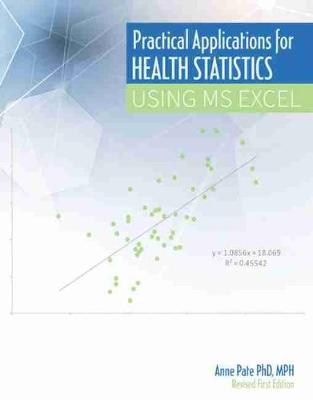 Practical Applications for Health Statistics Using MS Excel by Anne Pate