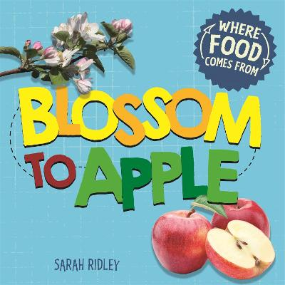 Where Food Comes From: Blossom to Apple by Sarah Ridley