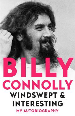 Windswept & Interesting: My Autobiography by Billy Connolly