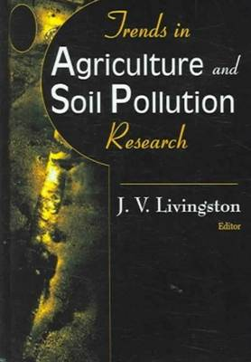 Trends in Agriculture & Soil Pollution Research by James V. Livingston