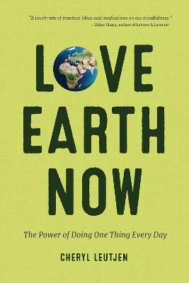 Love Earth Now by Cheryl Leutjen
