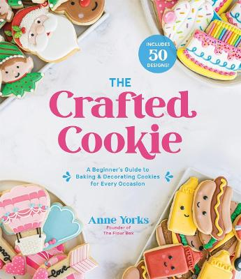 The Crafted Cookie: A Beginner's Guide to Baking & Decorating Amazing Cookies for Every Occasion book