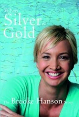 When Silver is Gold: The Brooke Hanson Story by Brooke Hanson