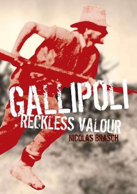 Our Stories: Gallipoli: Reckless Valour by Nicolas Brasch