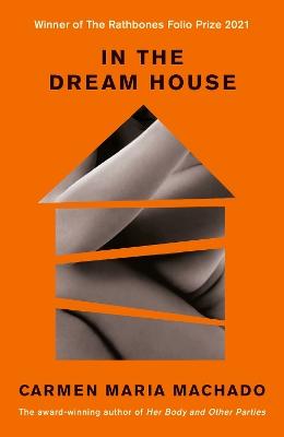 In the Dream House: A Memoir by Carmen Maria Machado