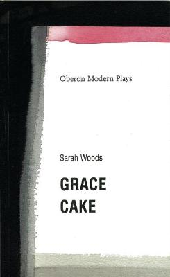 Grace/Cake by Sarah Woods