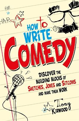 How To Write Comedy by Tony Kirwood