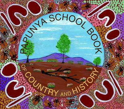 Papunya School Book of Country and History by Elaine Russell