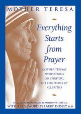 Everything Starts from Prayer: Mother Teresa's Meditations on Spiritual Life for People of All Faiths by Mother Teresa