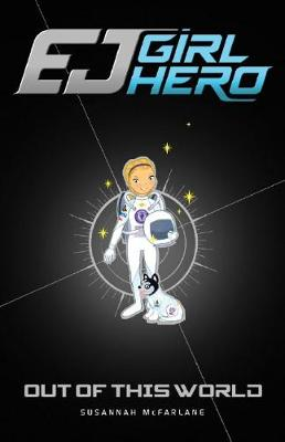 EJ Girl Hero #9: Out of this World by Susannah McFarlane
