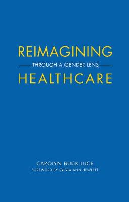 Reimagining Healthcare by Carolyn Buck Luce