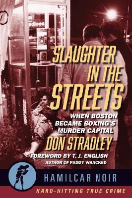 Slaughter in the Streets: When Boston Became Boxing's Murder Capital by Don Stradley