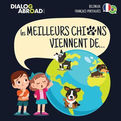 Les meilleurs chiens viennent de... (Bilingue Francais-Portugues): Une recherche a travers le monde pour trouver la race de chien parfaite by Dialog Abroad Books