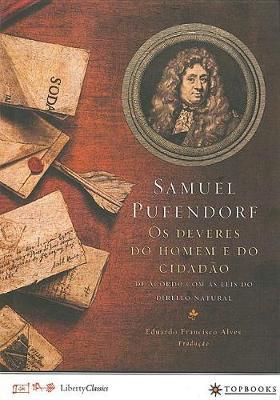 OS Deveres Do Homem E Do Cidadao de Acordo Com as Leis Do Direito Natural by Samuel Pufendorf