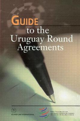 Guide to the Uruguay Round Agreements by World Trade Organization