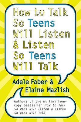 How to Talk So Teens Will Listen by Adele Faber