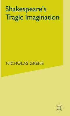 Shakespeare's Tragic Imagination by Nicholas Grene