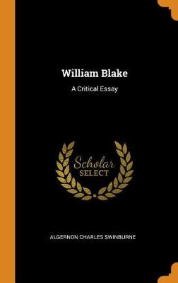 William Blake: A Critical Essay by Algernon Charles Swinburne