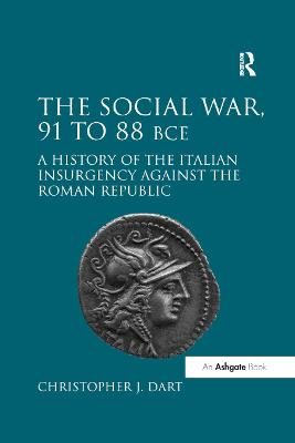 The Social War, 91 to 88 BCE: A History of the Italian Insurgency against the Roman Republic book