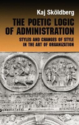 The Poetic Logic of Administration by Kaj Skoldberg