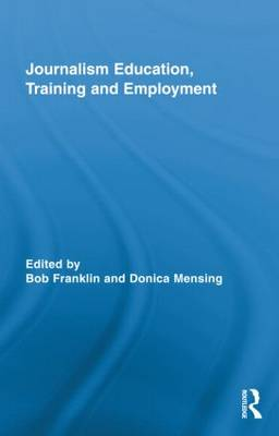 Journalism Education, Training and Employment by Bob Franklin