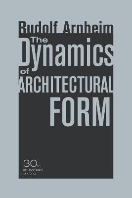 Dynamics of Architectural Form, 30th Anniversary Edition by Rudolf Arnheim