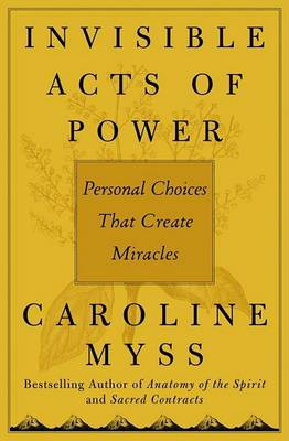 Invisible Acts of Power by Caroline M. Myss