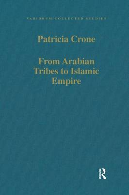 From Arabian Tribes to Islamic Empire by Patricia Crone